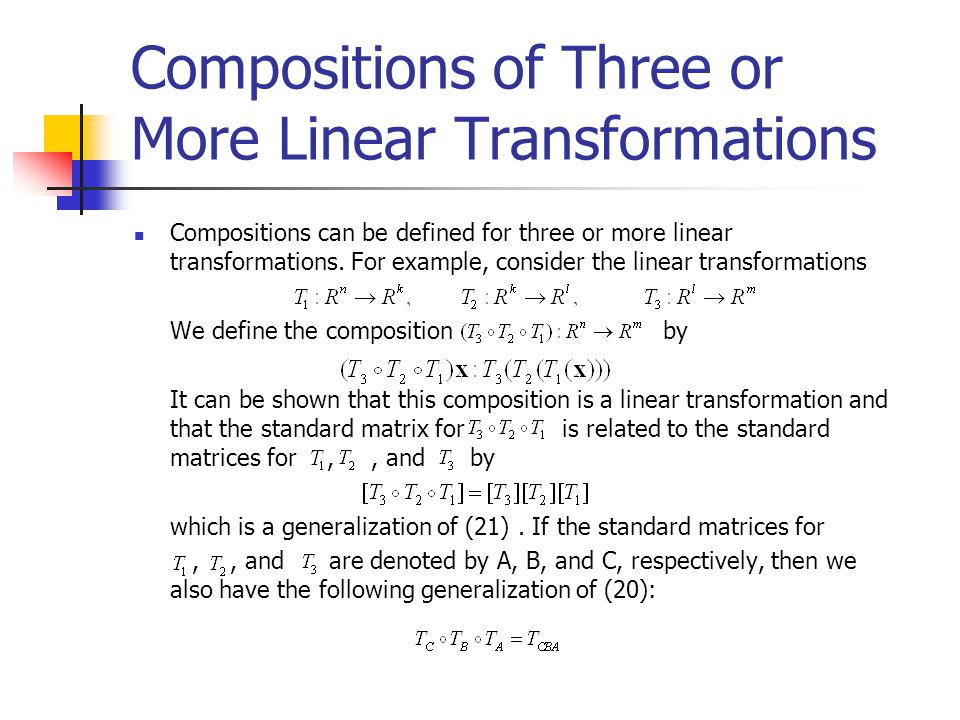 Compositions of Three or More Linear Transformations Compositions can be defined for three or more linear transformations. For example, consider the l