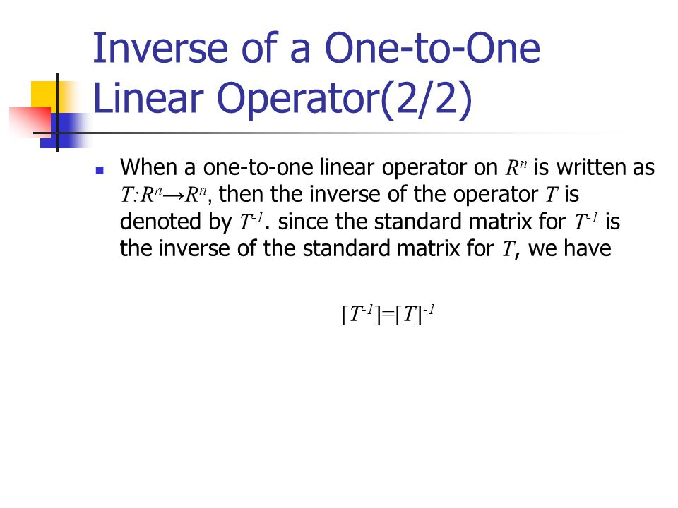 Inverse of a One-to-One Linear Operator(2/2) When a one-to-one linear operator on R n is written as T:R n →R n, then the inverse of the operator T is