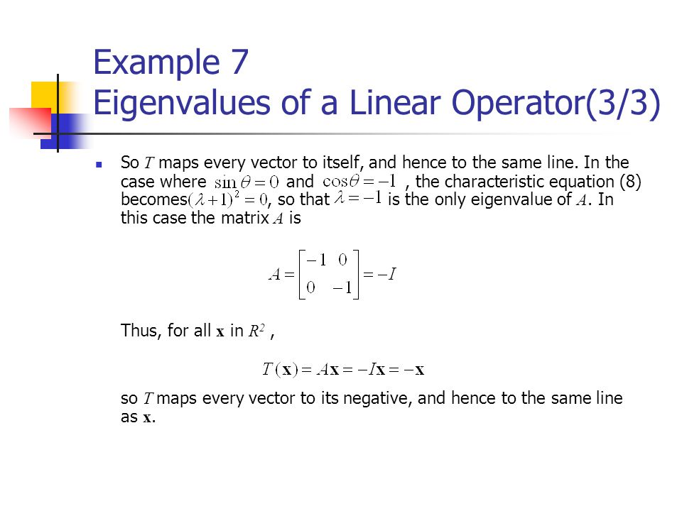Example 7 Eigenvalues of a Linear Operator(3/3) So T maps every vector to itself, and hence to the same line. In the case where and, the characteristi