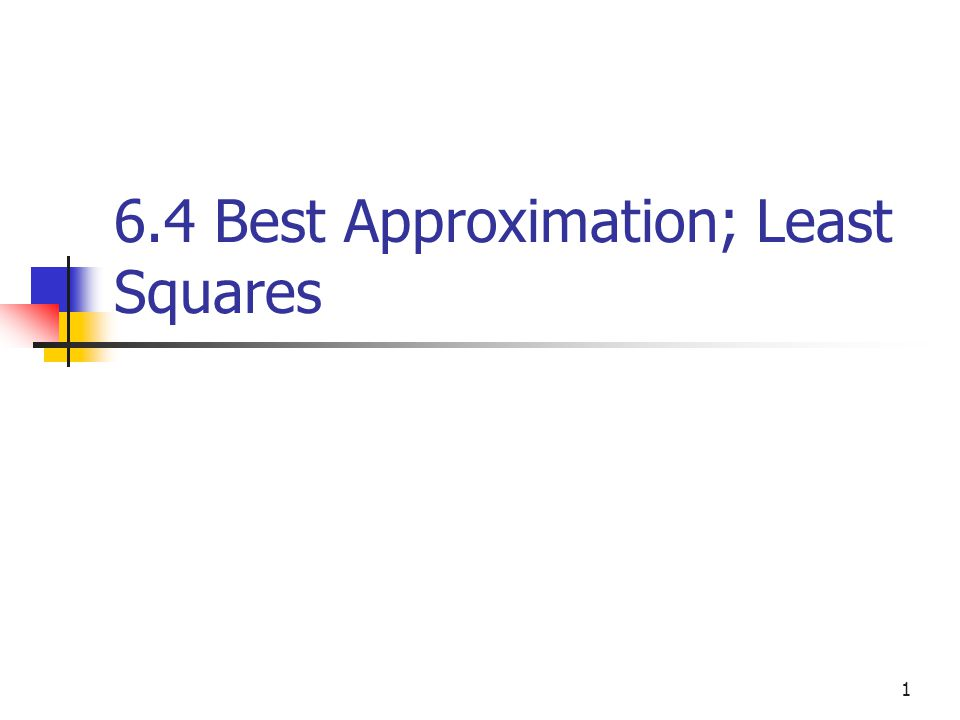 1 6.4 Best Approximation; Least Squares