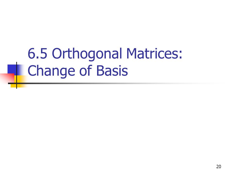 20 6.5 Orthogonal Matrices: Change of Basis