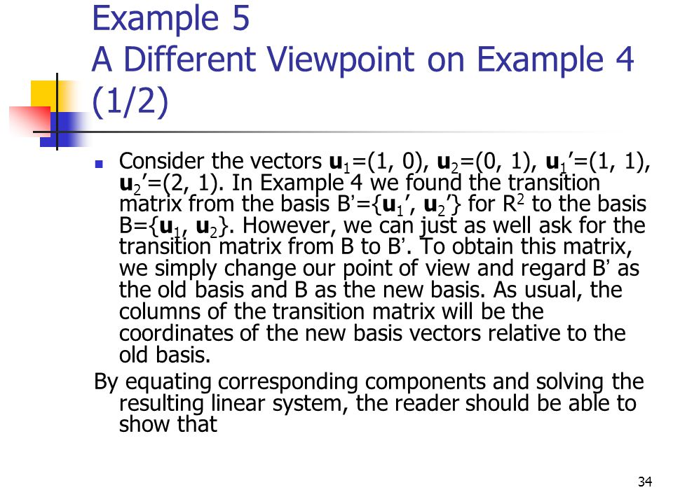 34 Example 5 A Different Viewpoint on Example 4 (1/2) Consider the vectors u 1 =(1, 0), u 2 =(0, 1), u 1 '=(1, 1), u 2 '=(2, 1). In Example 4 we found
