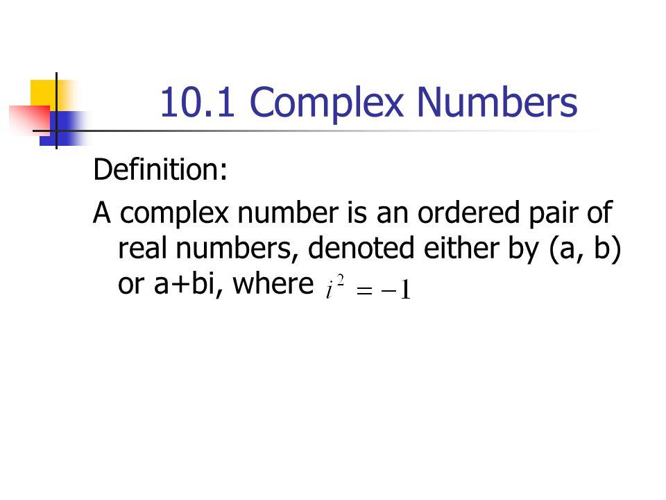 EXAMPLE 1 Ordered pair Equivalent Notation (3, 4) (-1, 2) (0, 1) (2, 0) (4, -2) 3+4i -1+2i 0+ i 2+0i 4+(-2)i