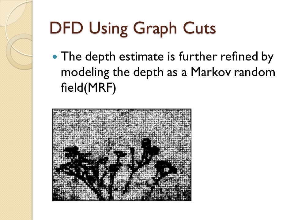 DFD Using Graph Cuts The depth estimate is further refined by modeling the depth as a Markov random field(MRF)