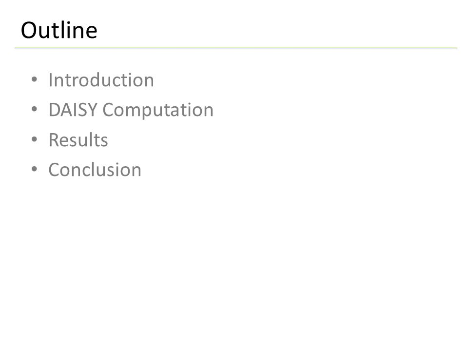 Introduction DAISY Computation Results Conclusion Outline