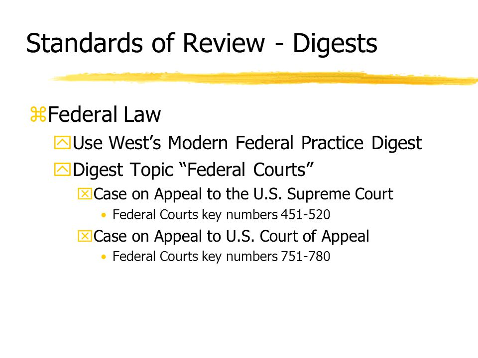 Standards of Review - Digests zFederal Law yUse West's Modern Federal Practice Digest yDigest Topic Federal Courts xCase on Appeal to the U.S.