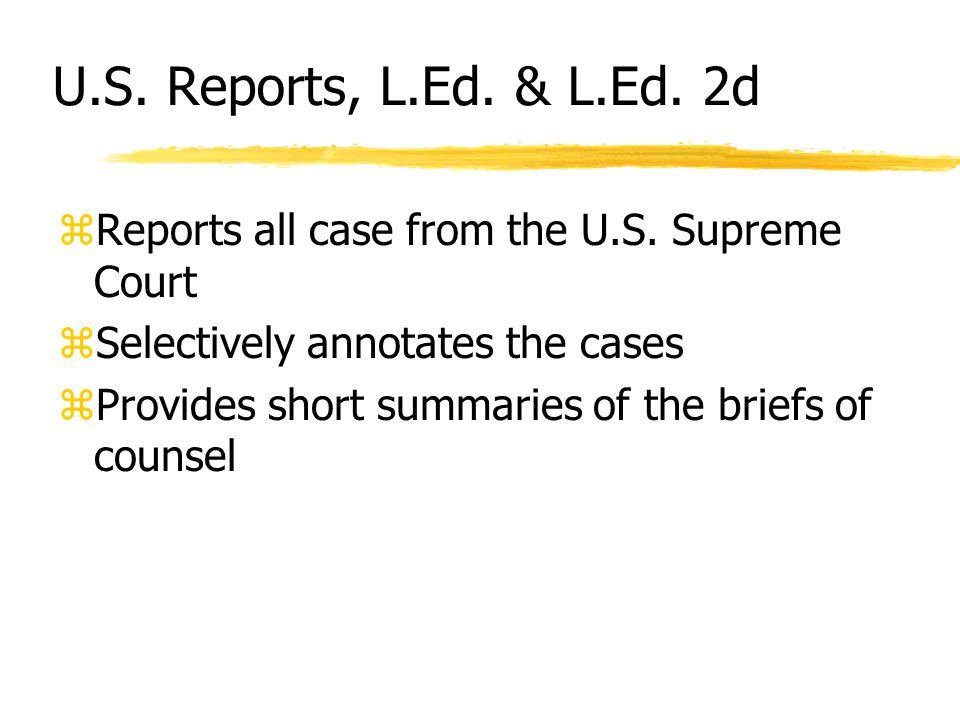 U.S. Reports, L.Ed. & L.Ed. 2d zReports all case from the U.S.