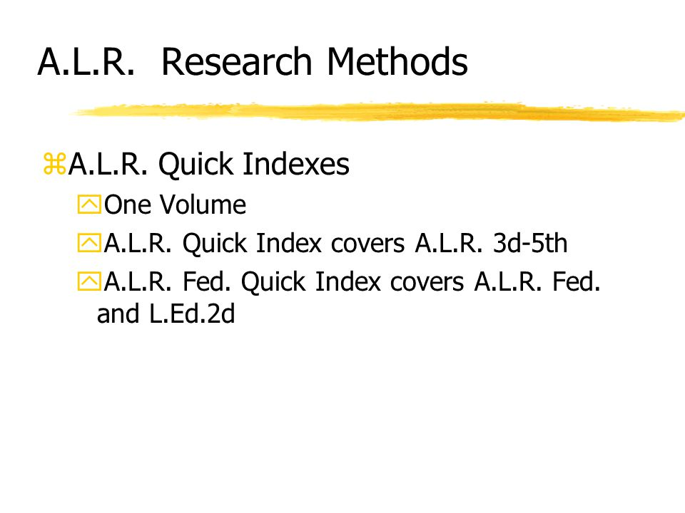A.L.R. Research Methods zA.L.R. Quick Indexes yOne Volume yA.L.R.