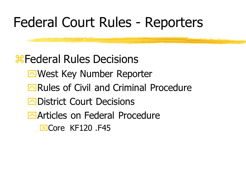 Federal Court Rules - Reporters zFederal Rules Decisions yWest Key Number Reporter yRules of Civil and Criminal Procedure yDistrict Court Decisions yArticles on Federal Procedure xCore KF120.F45