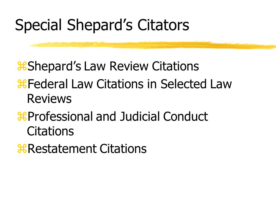 Special Shepard's Citators zShepard's Law Review Citations zFederal Law Citations in Selected Law Reviews zProfessional and Judicial Conduct Citations zRestatement Citations