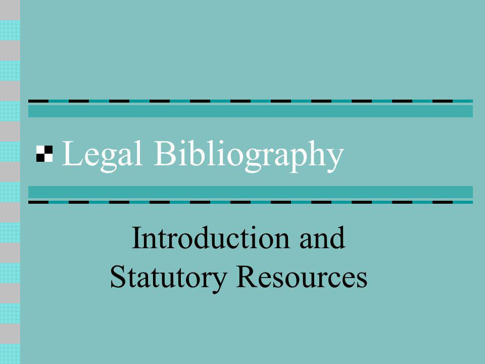 Legal Bibliography Introduction and Statutory Resources