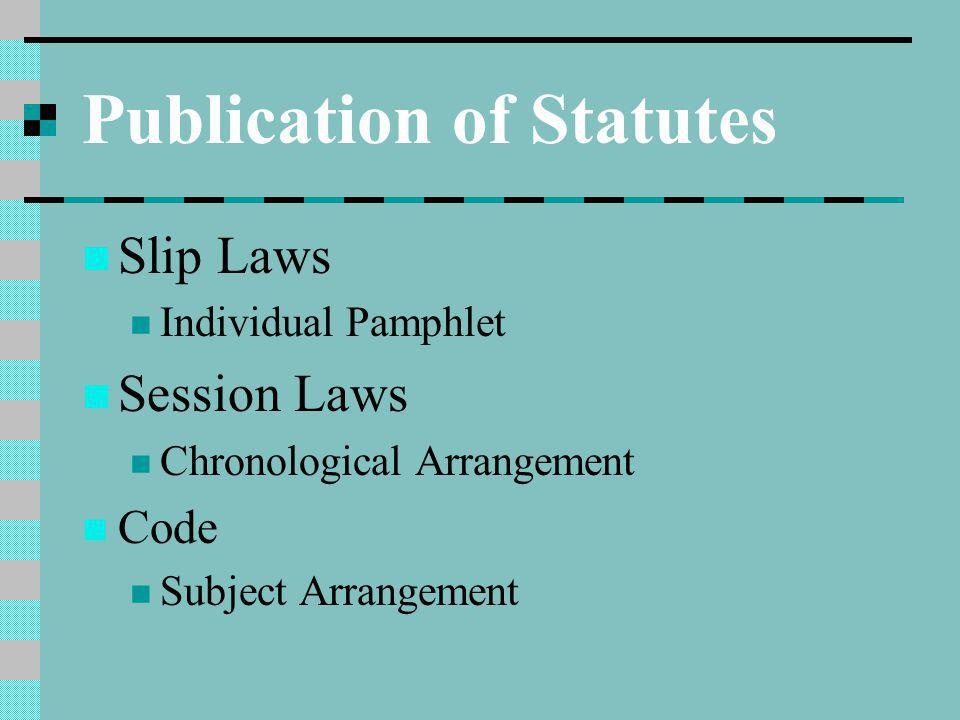 Publication of Statutes Slip Laws Individual Pamphlet Session Laws Chronological Arrangement Code Subject Arrangement