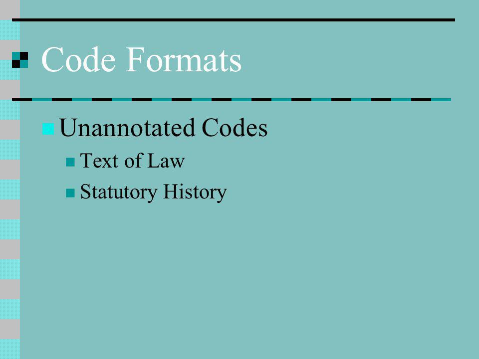 Code Formats Unannotated Codes Text of Law Statutory History