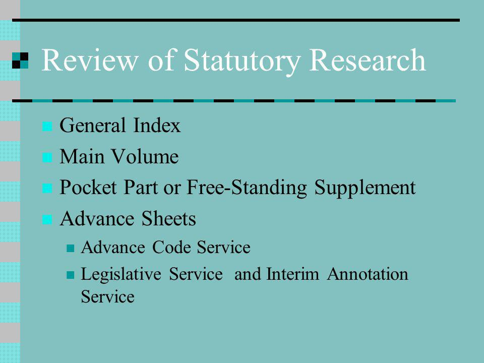Review of Statutory Research General Index Main Volume Pocket Part or Free-Standing Supplement Advance Sheets Advance Code Service Legislative Service and Interim Annotation Service