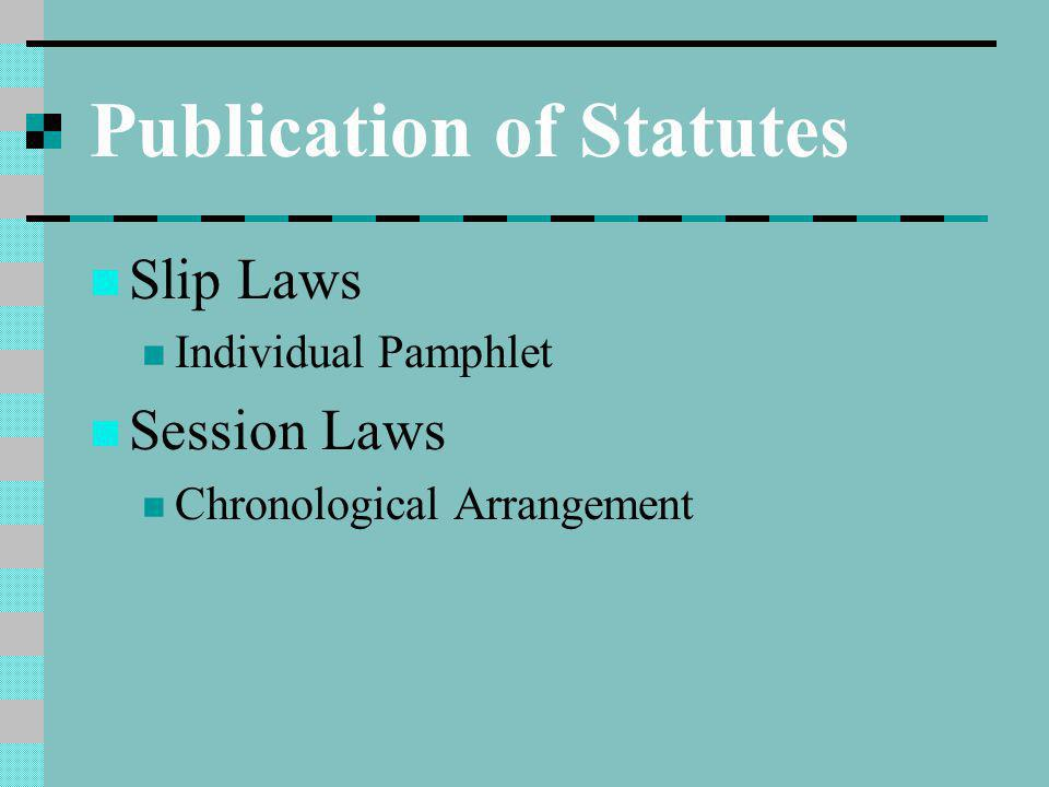 Publication of Statutes Slip Laws Individual Pamphlet Session Laws Chronological Arrangement
