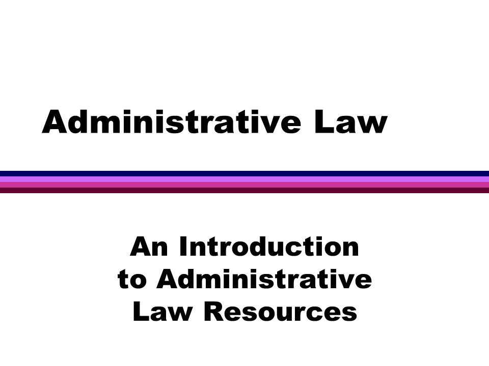 Administrative Law An Introduction to Administrative Law Resources