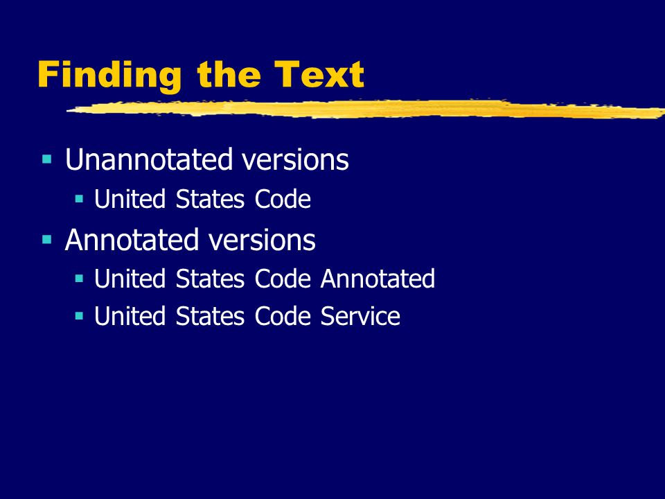 Finding the Text  Unannotated versions  United States Code  Annotated versions  United States Code Annotated  United States Code Service