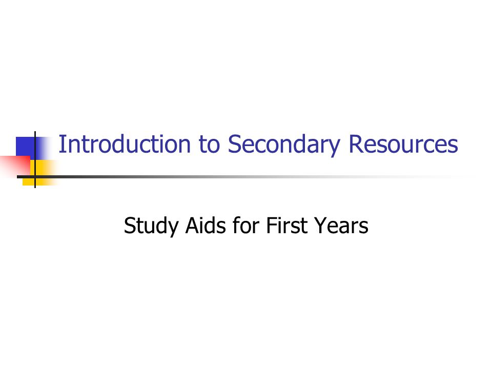 Introduction to Secondary Resources Study Aids for First Years