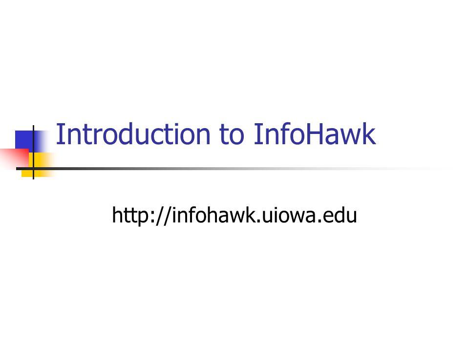 Introduction to InfoHawk http://infohawk.uiowa.edu