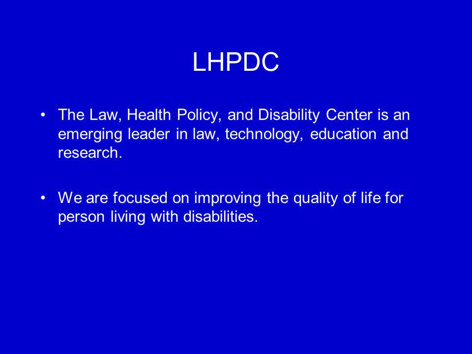 LHPDC The Law, Health Policy, and Disability Center is an emerging leader in law, technology, education and research. We are focused on improving the