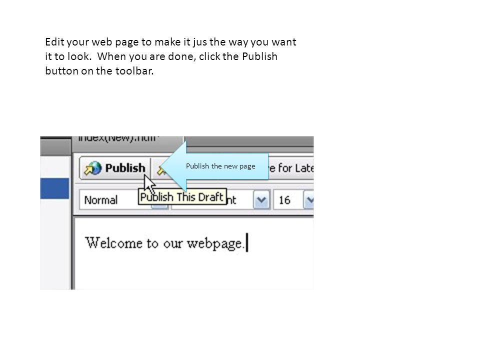 Edit your web page to make it jus the way you want it to look.