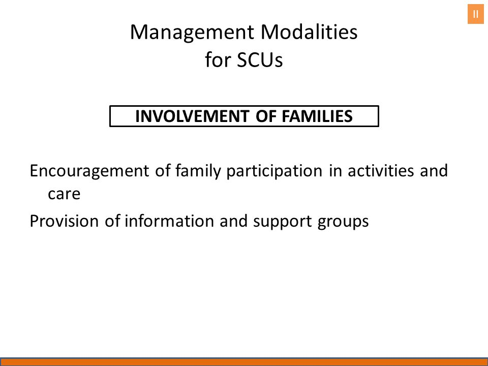 Management Modalities for SCUs INVOLVEMENT OF FAMILIES Encouragement of family participation in activities and care Provision of information and suppo