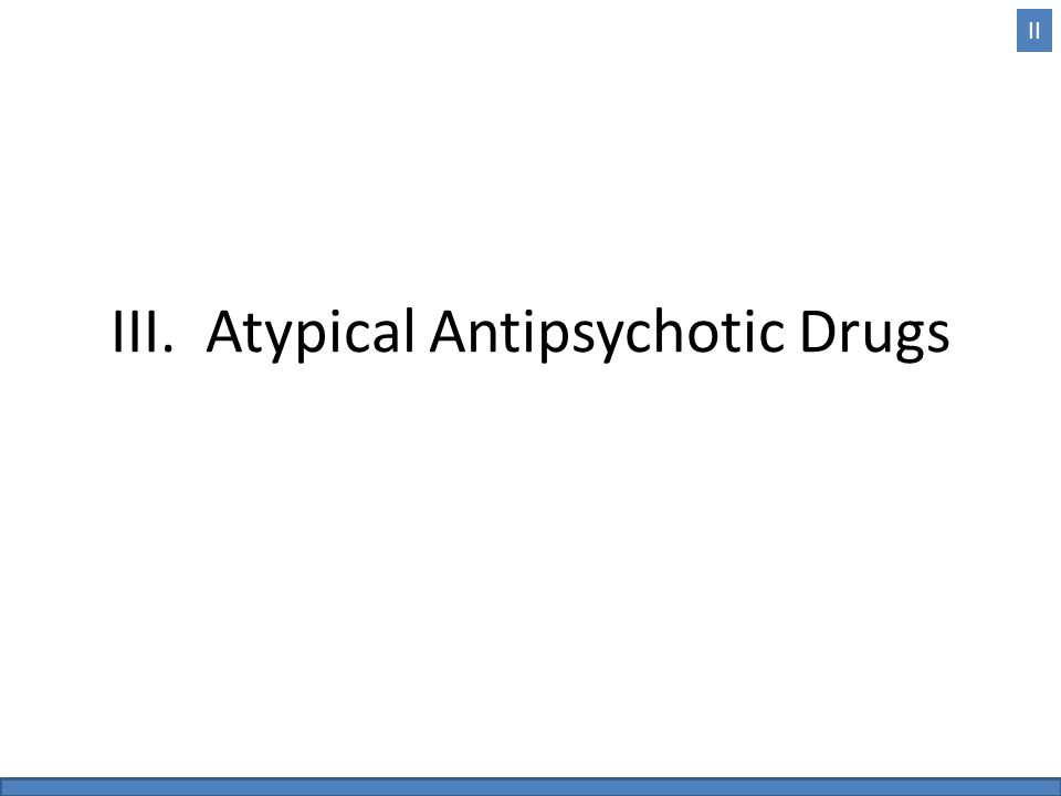 III. Atypical Antipsychotic Drugs II