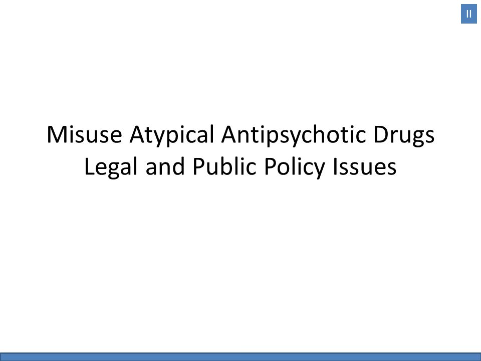 Misuse Atypical Antipsychotic Drugs Legal and Public Policy Issues II