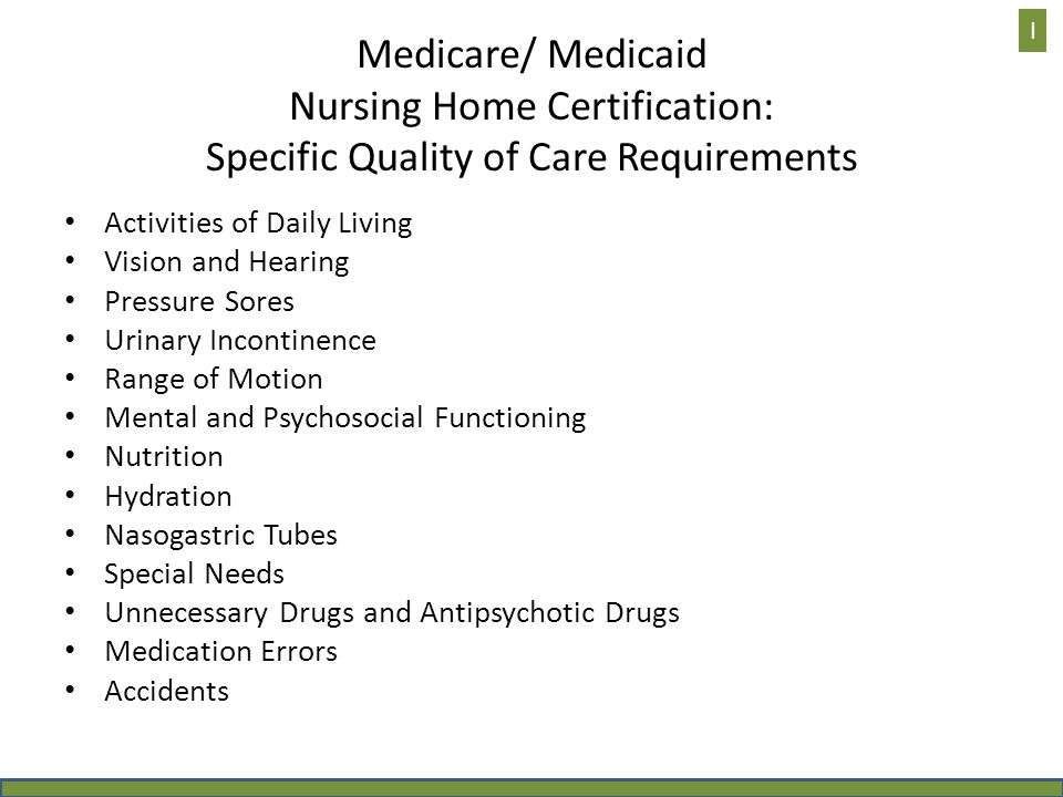 Medicare/ Medicaid Nursing Home Certification: Specific Quality of Care Requirements Activities of Daily Living Vision and Hearing Pressure Sores Urin
