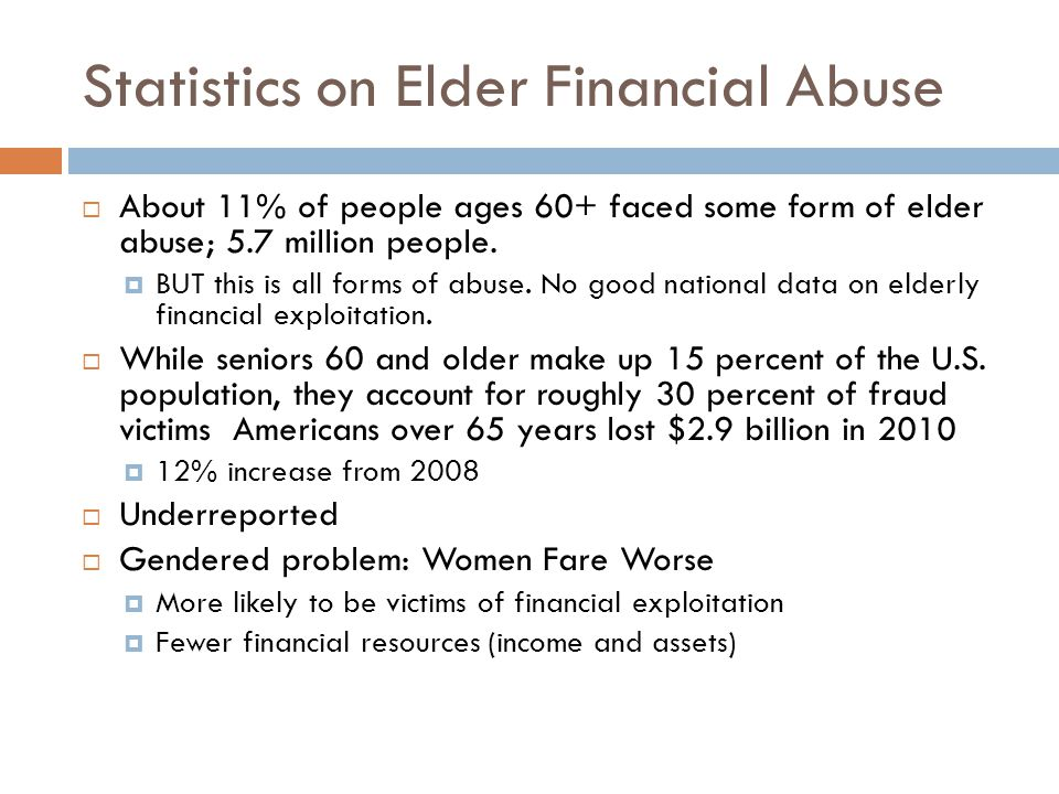 Statistics on Elder Financial Abuse  About 11% of people ages 60+ faced some form of elder abuse; 5.7 million people.