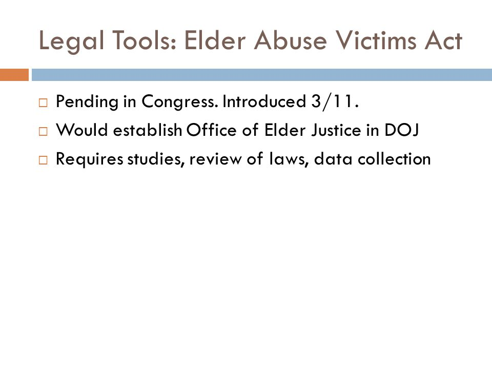 Legal Tools: Elder Abuse Victims Act  Pending in Congress.