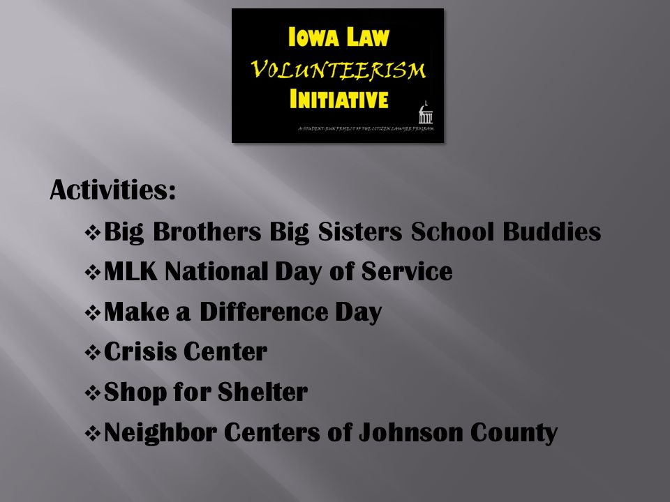 Activities:  Big Brothers Big Sisters School Buddies  MLK National Day of Service  Make a Difference Day  Crisis Center  Shop for Shelter  Neighbor Centers of Johnson County