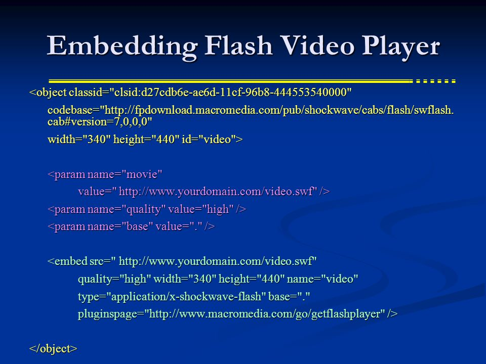 Embedding Flash Video Player <object classid= clsid:d27cdb6e-ae6d-11cf-96b8-444553540000 codebase= http://fpdownload.macromedia.com/pub/shockwave/cabs/flash/swflash.