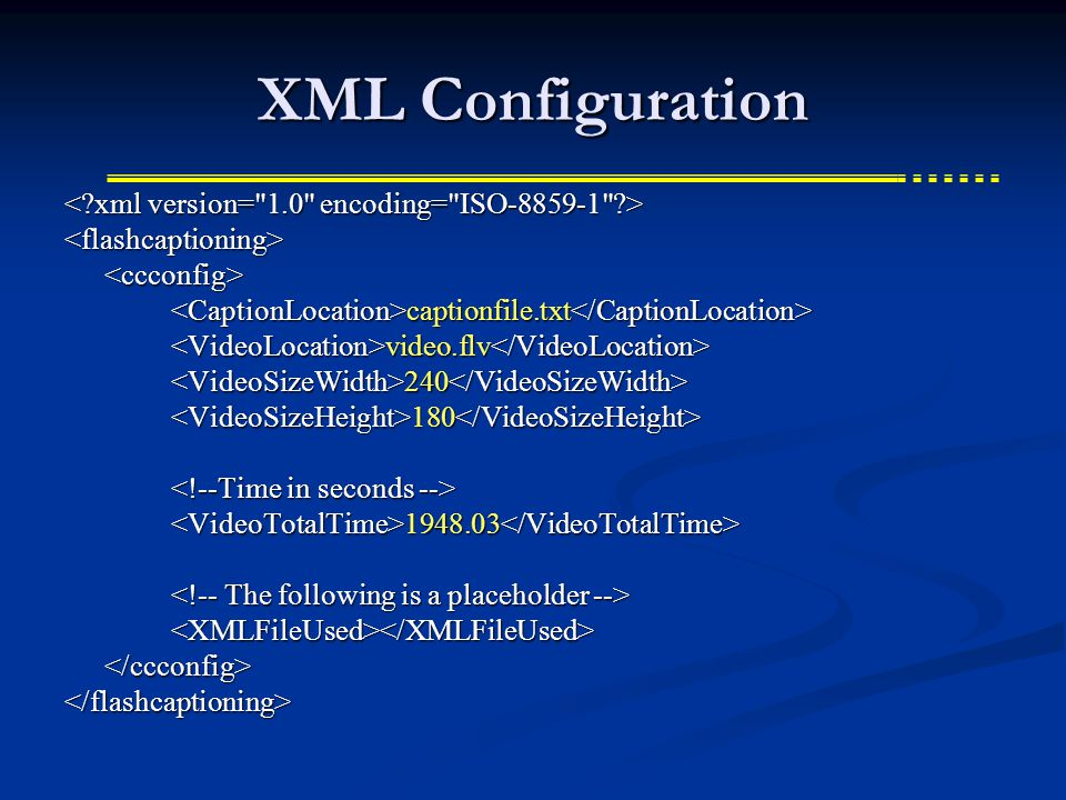 XML Configuration <flashcaptioning><ccconfig> captionfile.txt captionfile.txt video.flv video.flv 240 240 180 180 1948.03 1948.03 <XMLFileUsed></XMLFileUsed></ccconfig></flashcaptioning>
