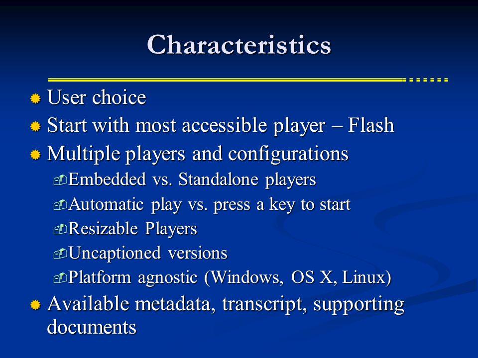 Characteristics  User choice  Start with most accessible player – Flash  Multiple players and configurations  Embedded vs.
