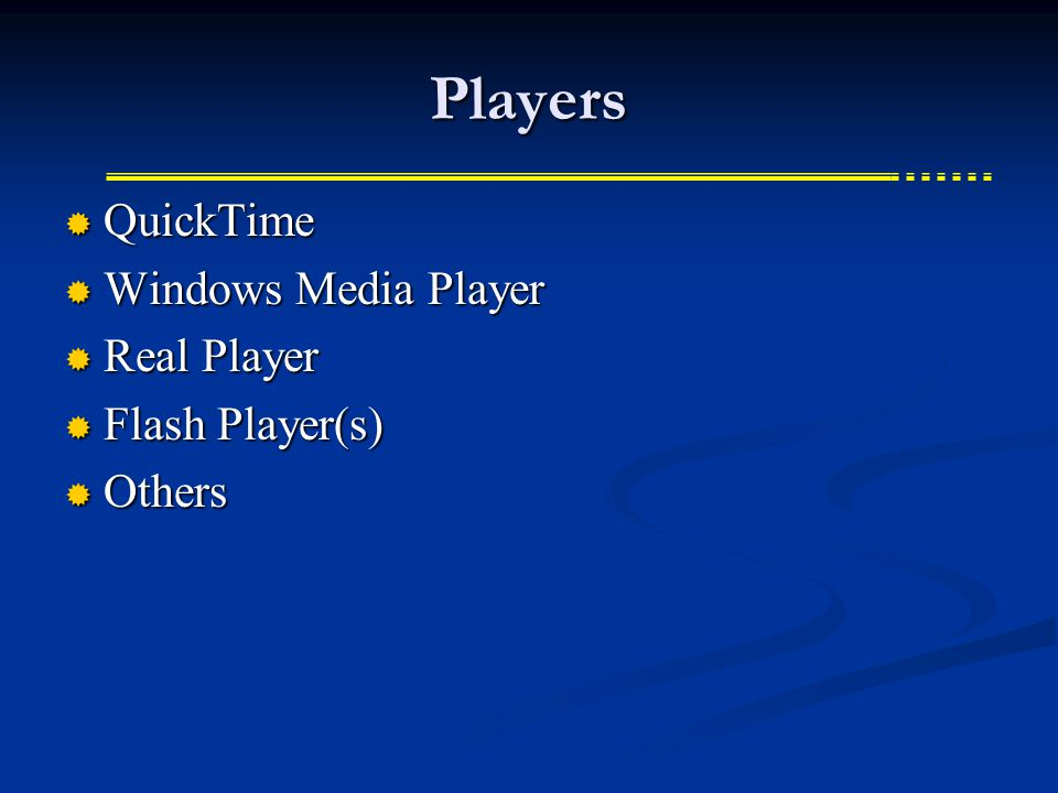 Players  QuickTime  Windows Media Player  Real Player  Flash Player(s)  Others
