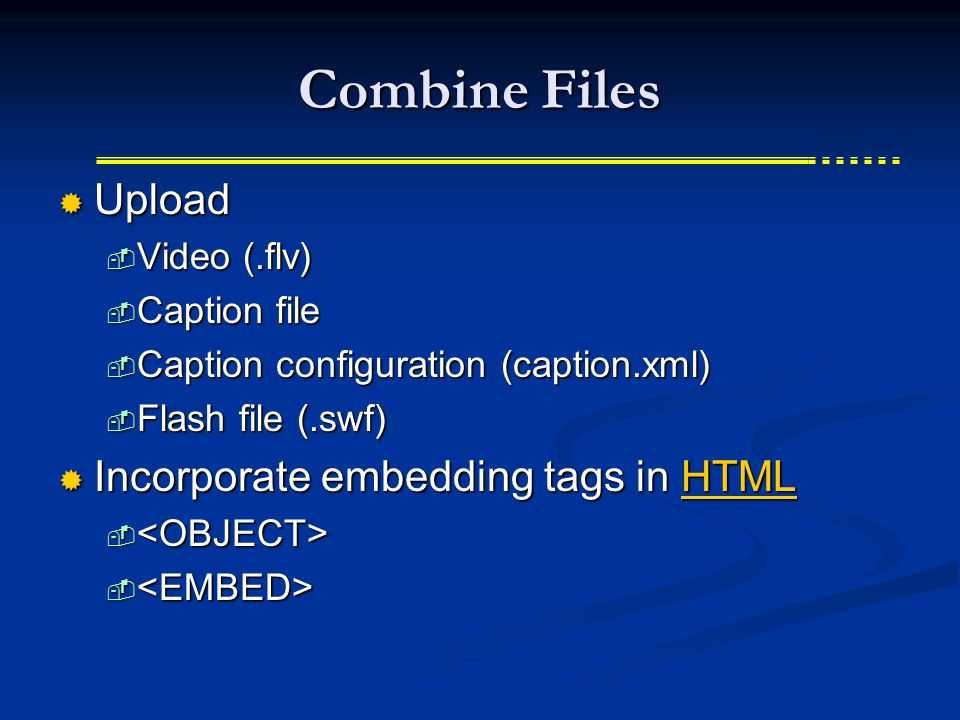 Combine Files  Upload  Video (.flv)  Caption file  Caption configuration (caption.xml)  Flash file (.swf)  Incorporate embedding tags in HTML HTML  