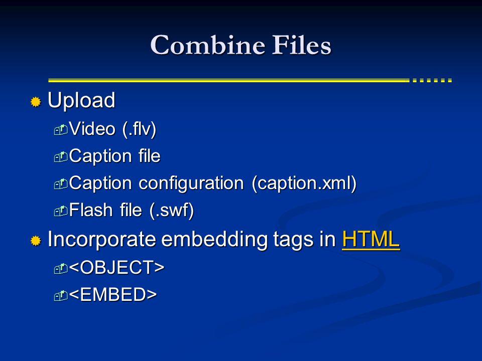 Combine Files  Upload  Video (.flv)  Caption file  Caption configuration (caption.xml)  Flash file (.swf)  Incorporate embedding tags in HTML HTML  