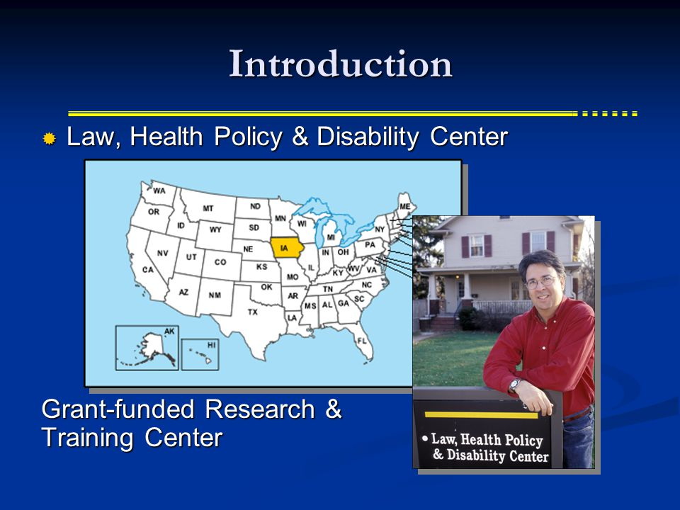 Introduction  Law, Health Policy & Disability Center Grant-funded Research & Training Center