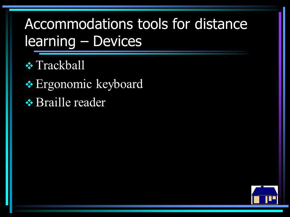 Accommodations tools for distance learning – Devices  Trackball  Ergonomic keyboard  Braille reader