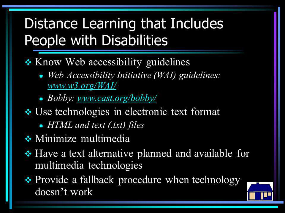 Distance Learning that Includes People with Disabilities  Know Web accessibility guidelines ® Web Accessibility Initiative (WAI) guidelines: www.w3.o