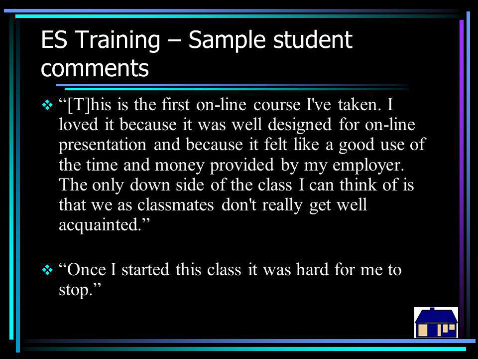 ES Training – Sample student comments  [T]his is the first on-line course I ve taken.