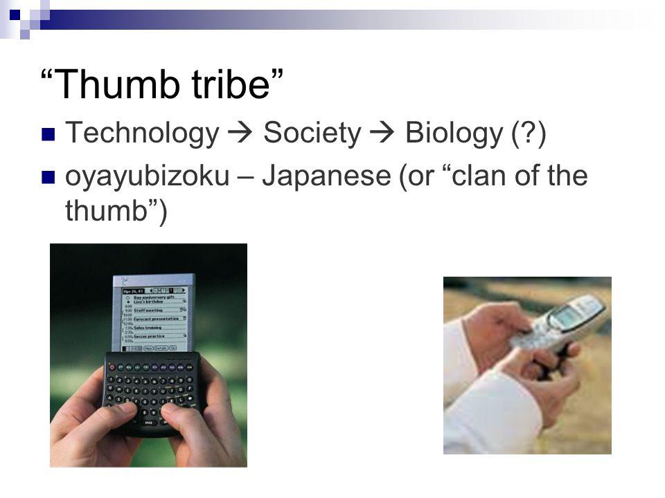 Thumb tribe Technology  Society  Biology (?) oyayubizoku – Japanese (or clan of the thumb )
