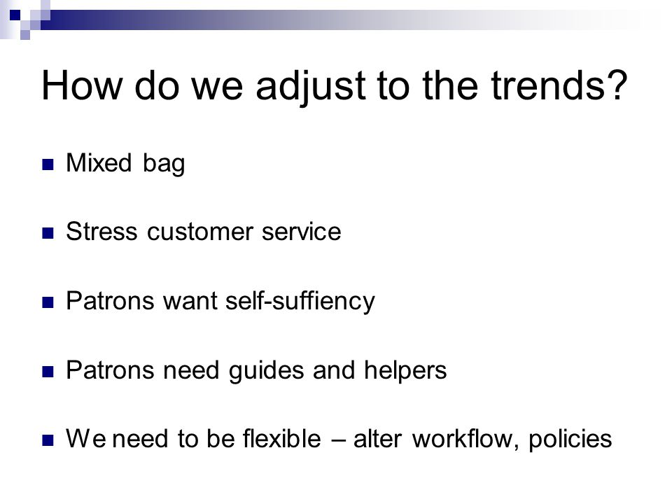 How do we adjust to the trends.