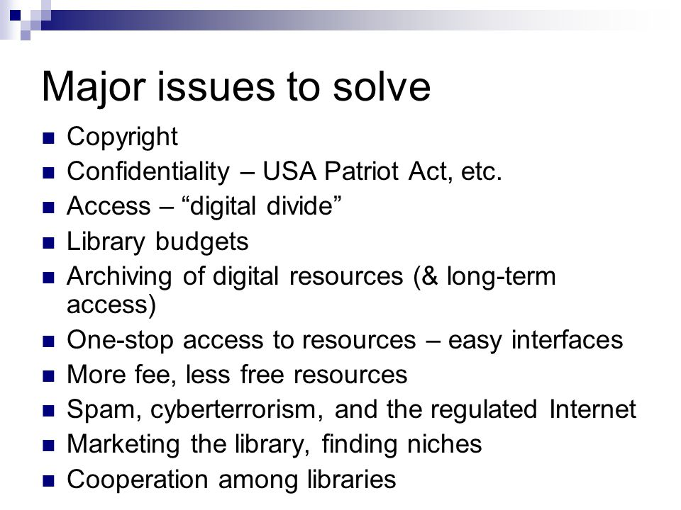 Major issues to solve Copyright Confidentiality – USA Patriot Act, etc.