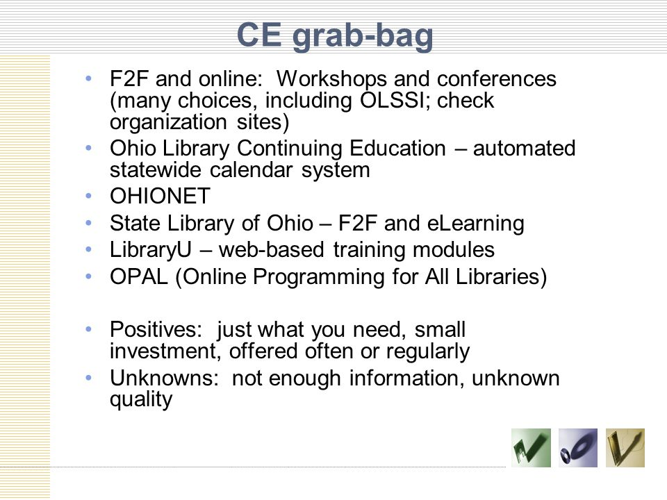 CE grab-bag F2F and online: Workshops and conferences (many choices, including OLSSI; check organization sites) Ohio Library Continuing Education – au