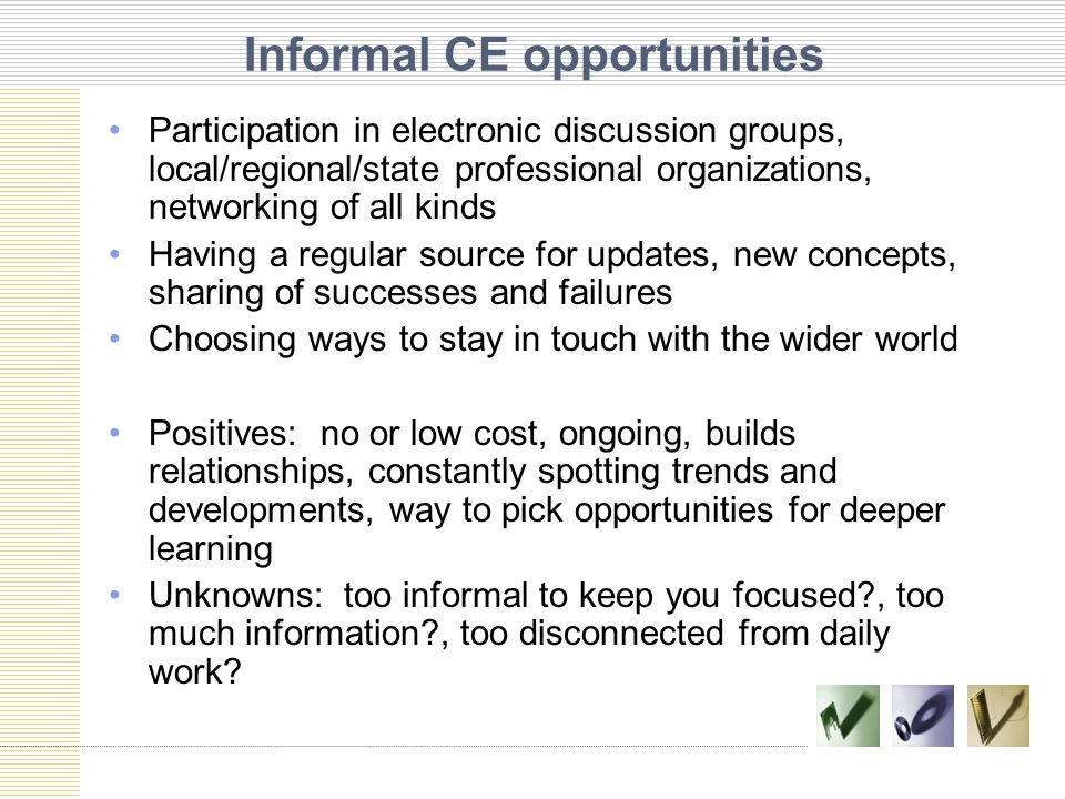 Informal CE opportunities Participation in electronic discussion groups, local/regional/state professional organizations, networking of all kinds Havi