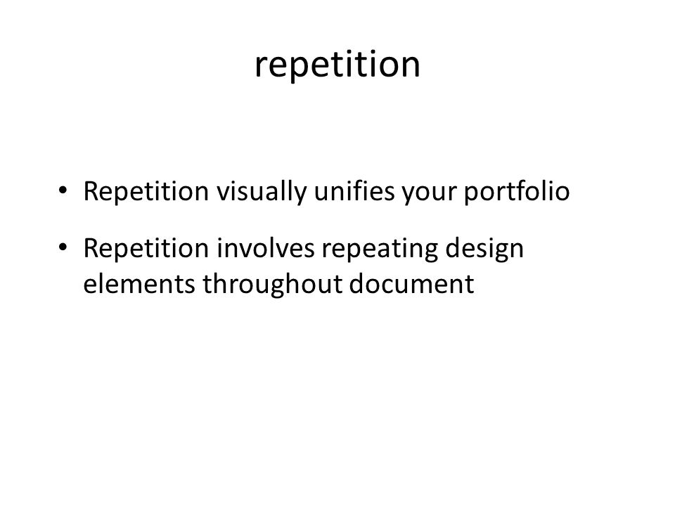 repetition Repetition visually unifies your portfolio Repetition involves repeating design elements throughout document