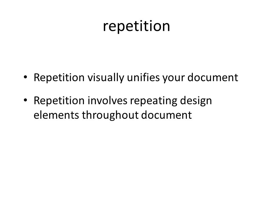 repetition Repetition visually unifies your document Repetition involves repeating design elements throughout document