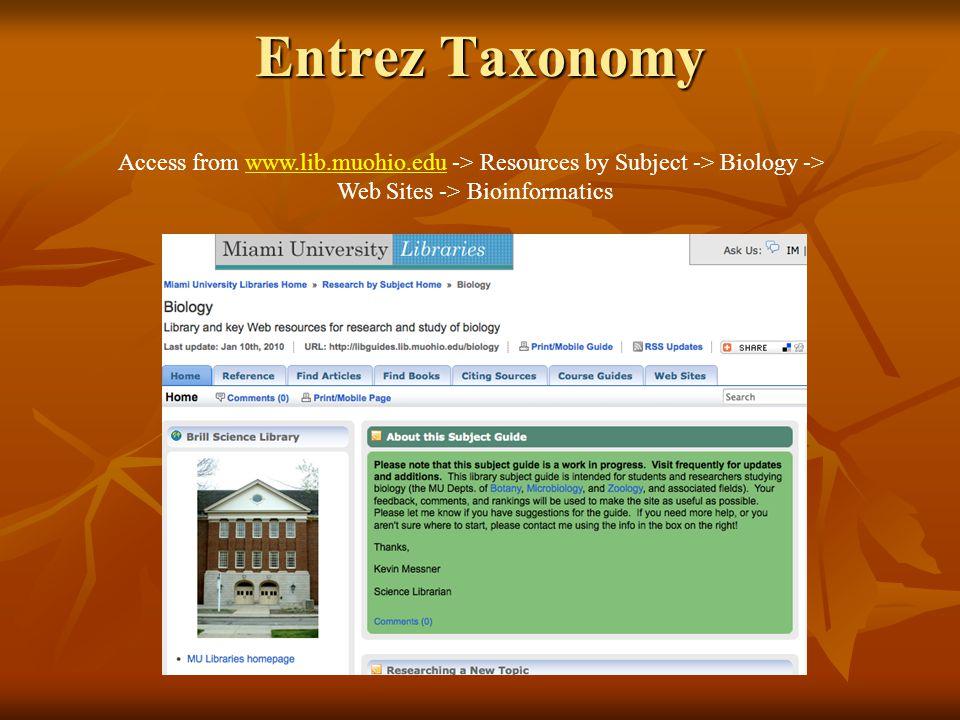 Entrez Taxonomy Access from www.lib.muohio.edu -> Resources by Subject -> Biology ->www.lib.muohio.edu Web Sites -> Bioinformatics